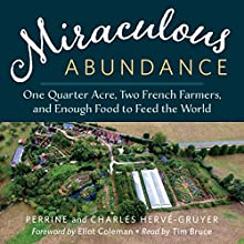 Miraculous Abundance: One Quarter Acre, Two French Farmers, and Enough Food to Feed the World Audiobook by Perrine Hervé-Gruyer, Charles Hervé-Gruyer Narrated by Tim Bruce