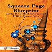 Squeeze Page Blueprint: Master the Skills of Writing Lead Pulling Squeeze Pages Audiobook by Anthony Ekanem Narrated by Scott Clem