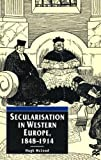 img - for Secularisation in Western Europe, 1848 - 1914 (European Studies Series) book / textbook / text book