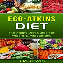 Eco-Atkins Diet: The Atkins Diet Guide & Recipe Book for Vegans and Vegetarians Audiobook by R.M. Lewis Narrated by Ryan Sitzberger