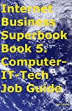 Internet Business Superbook Book 5. Computer-IT-Tech Job Guide