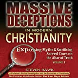img - for Massive Deceptions in Modern Christianity: The Christian MythBuster Series, Volume 1: The Last Days Edition, Exposing Myths & Sacrificing Sacred Cows on the Altar of Truth book / textbook / text book