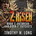 Z-Risen 1: Outbreak and Z-Risen 2: Outcasts Audiobook by Timothy W. Long Narrated by Todd Menesses