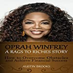 Oprah Winfrey: A Rags to Riches Story: How to Overcome Obstacles and Achieve Financial Success | Austin Brooks