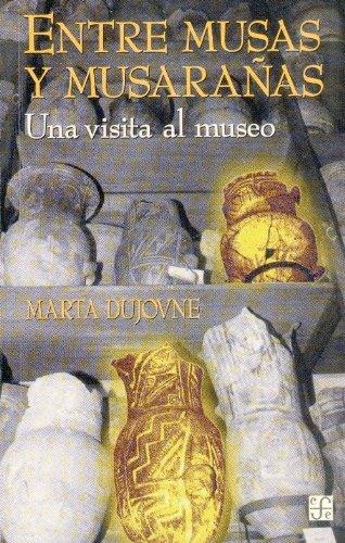 Entre musas y musarañas : una visita al museo (Sociologa)  [Dujovne Marta] (Tapa Blanda)