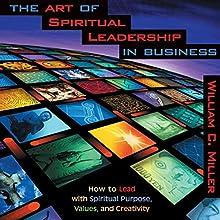 The Art of Spiritual Leadership in Business Discours Auteur(s) : William C. Miller Narrateur(s) : William C. Miller
