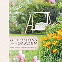 Devotions from the Garden: Finding Peace and Rest in Your Busy Life (       UNABRIDGED) by Miriam Drennan Narrated by Nan Gurley