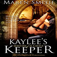 Kaylee's Keeper: Masters of the Castle, Book 2 (       UNABRIDGED) by Maren Smith Narrated by Sydney Grace King