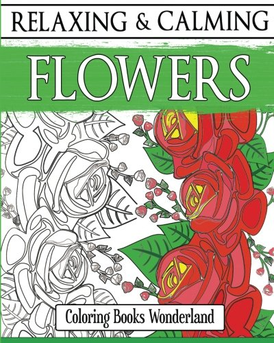 Relaxing and Calming Flowers - Coloring Books For Grownups (Volume 1)