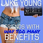 Friends with Way Too Many Benefits: Friends with Benefits, Book 5 | Luke Young
