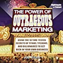 The Power of Outrageous Marketing: Use the Time-Tested Secrets of Tycoons, Titans, and Billionaires to Get Rich in Your Own Business! Speech by Joe Vitale Narrated by Joe Vitale