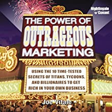 The Power of Outrageous Marketing: Use the Time-Tested Secrets of Tycoons, Titans, and Billionaires to Get Rich in Your Own Business!  by Joe Vitale Narrated by Joe Vitale