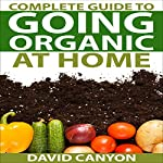 Complete Guide to Going Organic at Home | David Canyon