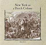 img - for New York as a Dutch Colony (Rosen Classroom Primary Source) book / textbook / text book
