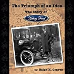 The Triumph of an Idea: The Story of Henry Ford | Ralph H. Graves