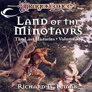 Land of the Minotaurs: Dragonlance: Lost Histories, Book 4 | [Richard A. Knaak]