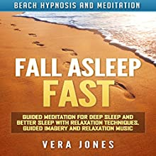 Fall Asleep Fast: Guided Meditation for Deep Sleep and Better Sleep with Relaxation Techniques, Guided Imagery and Relaxation Music via Beach Hypnosis and Meditation Speech by Vera Jones Narrated by Chloe Rice