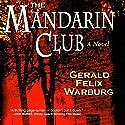 The Mandarin Club Audiobook by Gerald Felix Warburg Narrated by Bill Burrows