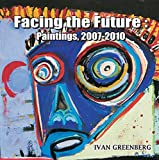 img - for Facing the Future: Paintings, 2007-2010 book / textbook / text book