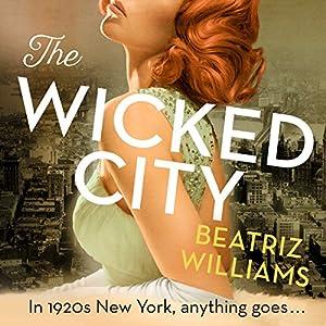 The Wicked City Hörbuch von Beatriz Williams Gesprochen von: Julie McKay, Dara Rosenberg