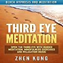 Third Eye Meditation: Open the Third Eye with Guided Meditation, Mindfulness Exercises and Relaxation Music via Beach Hypnosis and Meditation Speech by Zhen Kung Narrated by Lloyd Rosentall