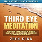 Third Eye Meditation: Open the Third Eye with Guided Meditation, Mindfulness Exercises and Relaxation Music via Beach Hypnosis and Meditation | Zhen Kung