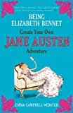 Emma Campbell Webster Being Elizabeth Bennet: Create Your Own Jane Austen Adventure