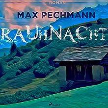 Rauhnacht Hörbuch von Max Pechmann Gesprochen von: Lutz Gottschalk