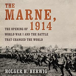 The Marne, 1914: The Opening of World War I and the Battle That Changed the World | [Holger H. Herwig]