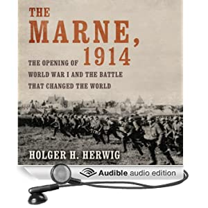The Marne, 1914: The Opening of World War I and the Battle That Changed the World (Unabridged)