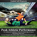 Peak Athletic Performance Guided Self Hypnosis: For Enhanced Confidence, Focus & Mental Edge in Sports with Bonus Body Work | Anna Thompson
