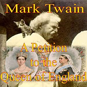 A Petition to the Queen of England | [Mark Twain]
