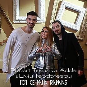 Amazon.com: Tot Ce Mi-A Ramas (feat. Adda, Liviu