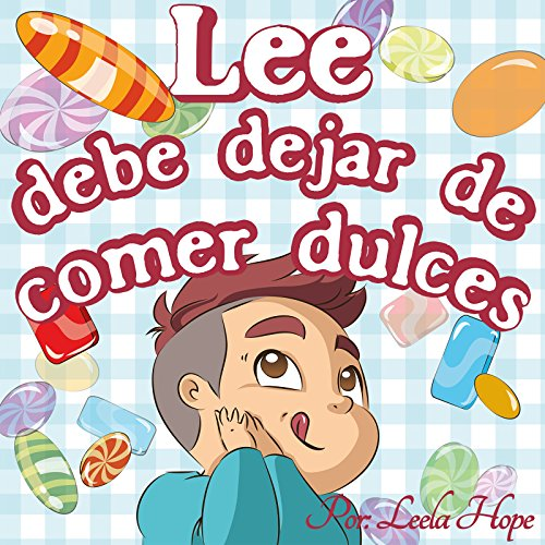 Children's Spanish Books:Lee debe dejar de comer dulces (Libro en Español para niños Children's Spanish Books English Spanish Bilingual Collection)