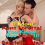 C'mon, Aunt Loretta! You Know You Love It! | Gabriella Vitale