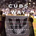 The Cubs Way: The Zen of Building the Best Team in Baseball and Breaking the Curse Audiobook by Tom Verducci Narrated by Tom Verducci