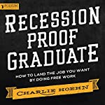 FREE Recession Proof Graduate: How to Land the Job You Want by Doing Free Work | Charlie Hoehn