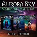Aurora Sky: Vampire Hunter Box Set: (Books 1-3) Audiobook by Nikki Jefford Narrated by Em Eldridge