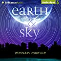 Earth & Sky Audiobook by Megan Crewe Narrated by Whitney Dykhouse