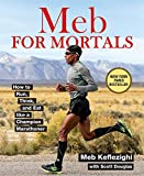 Meb For Mortals:�How to Run, Think, and Eat like a Champion Marathoner