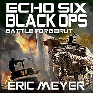 Echo Six: Black Ops - Battle for Beirut Audiobook
