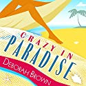 Crazy in Paradise: Paradise Series, Book 1 Audiobook by Deborah Brown Narrated by Julie Ann Taylor