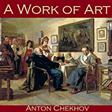 A Work of Art (       UNABRIDGED) by Anton Chekhov Narrated by Cathy Dobson