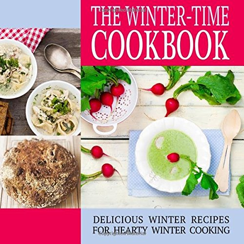 The Winter-Time Cookbook: Delicious Winter Recipes for Hearty Winter Cooking by BookSumo Press