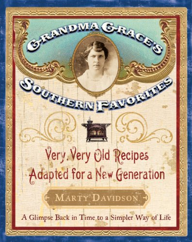 Grandma Grace's Southern Favorites: Very, Very Old Recipes Adapted for a New Generation by Marty Davidson