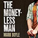 The Moneyless Man: A Year of Freeconomic Living (       UNABRIDGED) by Mark Boyle Narrated by David Thorpe