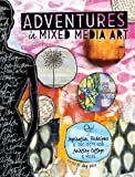 The Adventures in Mixed Media: Inspiration, Techniques and Projects for Painting, Collage and More
