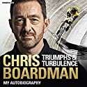 Triumphs and Turbulence: My Autobiography Audiobook by Chris Boardman Narrated by Joe McGann