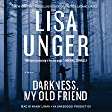 Darkness, My Old Friend: A Novel Audiobook by Lisa Unger Narrated by Nancy Linari