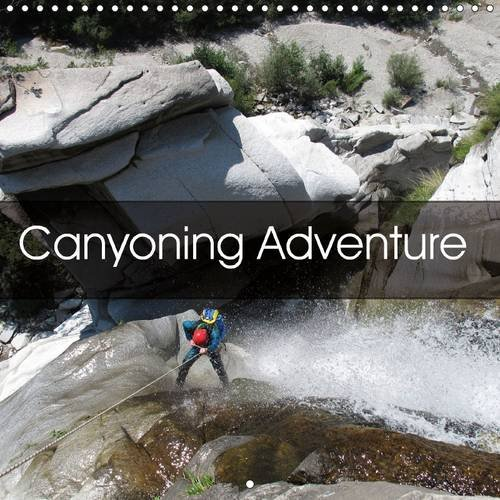 Canyoning Adventure (Wall Calendar 2016 300 × 300 mm Square): Following water trails around the world (Monthly calendar, 14 pages) (Calvendo Sports)